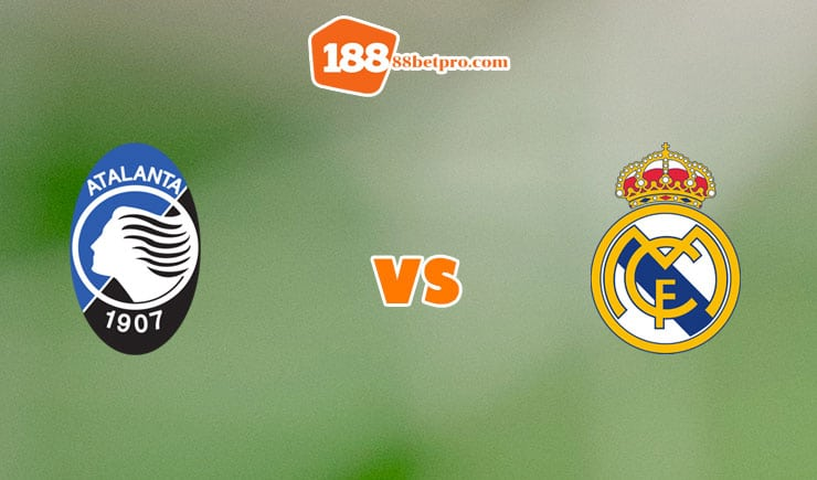 soi kèo Atalanta vs Real Madrid